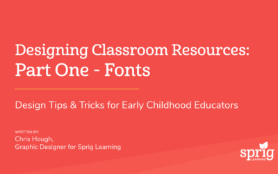 Designing Classroom Resources: Part One – Fonts Design Tips & Tricks for Early Childhood Educators